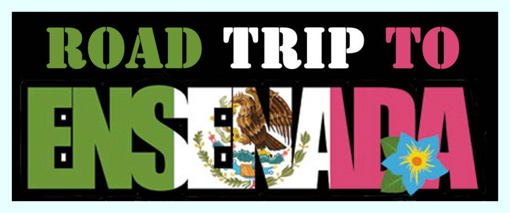 Road trip to Ensenada