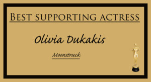 Olivia Dukakis - Best Supporting Actress