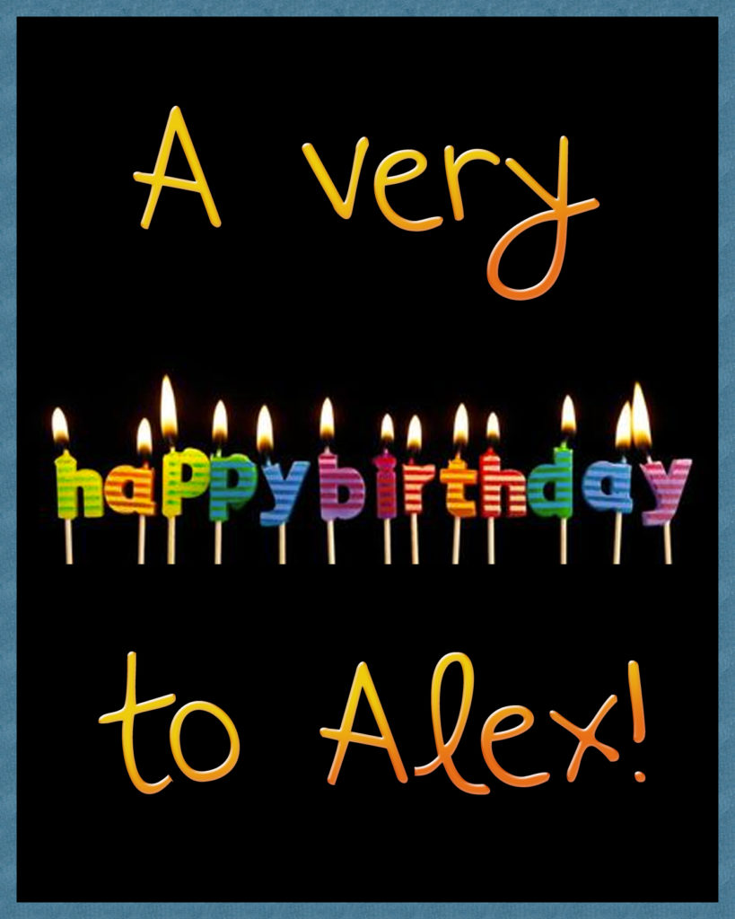 A very happy birthday to Alex!