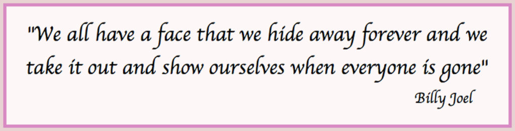 We all have a face we hide away